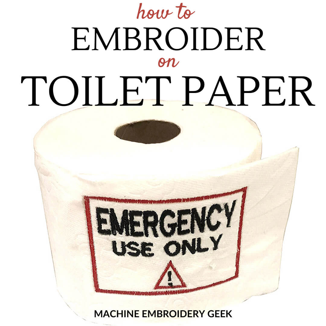 how to embroider on toilet paper using your embroidery machine